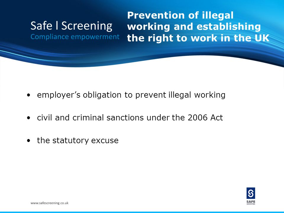 Prevention of illegal working and establishing the right to work in the UK employer's obligation to prevent illegal working civil and criminal sanctio