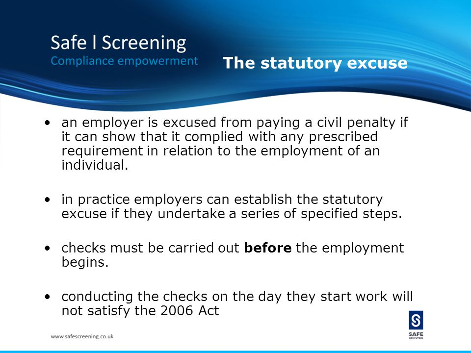 Employer's legal obligations Employer… must check validity of original documents must identify false documents must make and retain copies of original documents should (and sometimes must) conduct regular checks