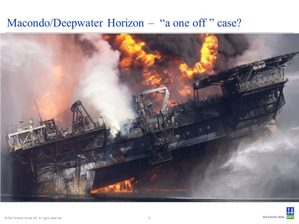 © Det Norske Veritas AS. All rights reserved. Macondo/Deepwater Horizon – a one off case? 9