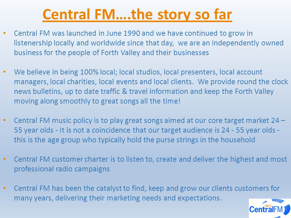 Central FM….the story so far Central FM was launched in June 1990 and we have continued to grow in listenership locally and worldwide since that day,