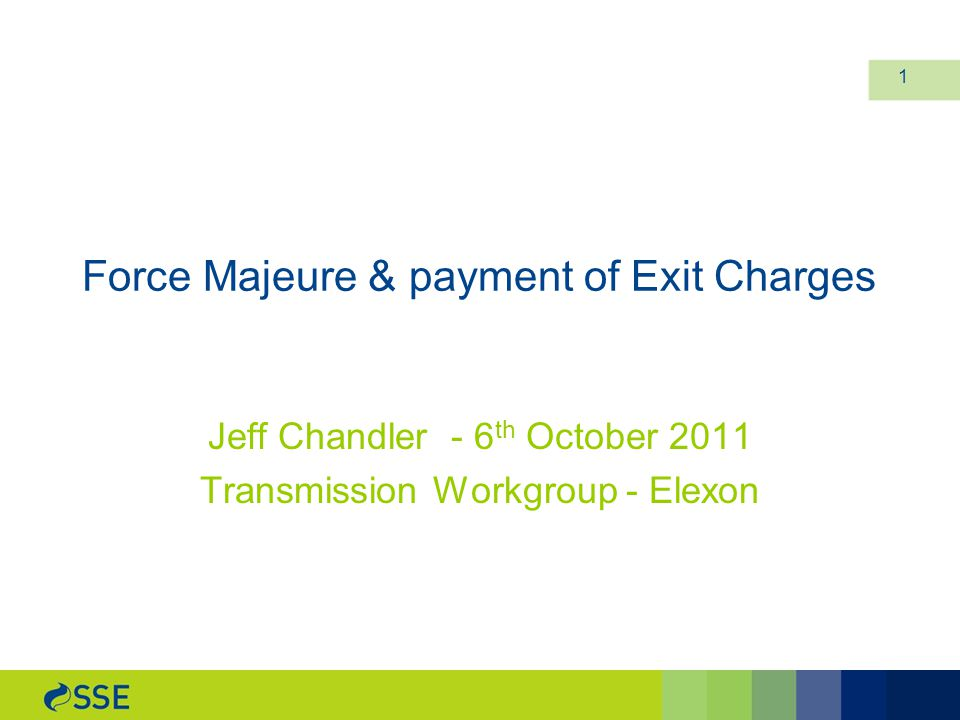 Force Majeure & payment of Exit Charges Jeff Chandler - 6 th October 2011 Transmission Workgroup - Elexon 1