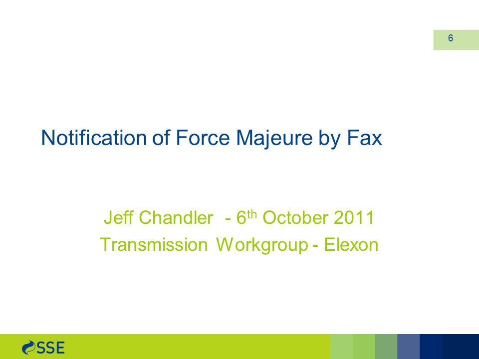 Notification of Force Majeure by Fax Jeff Chandler - 6 th October 2011 Transmission Workgroup - Elexon 6