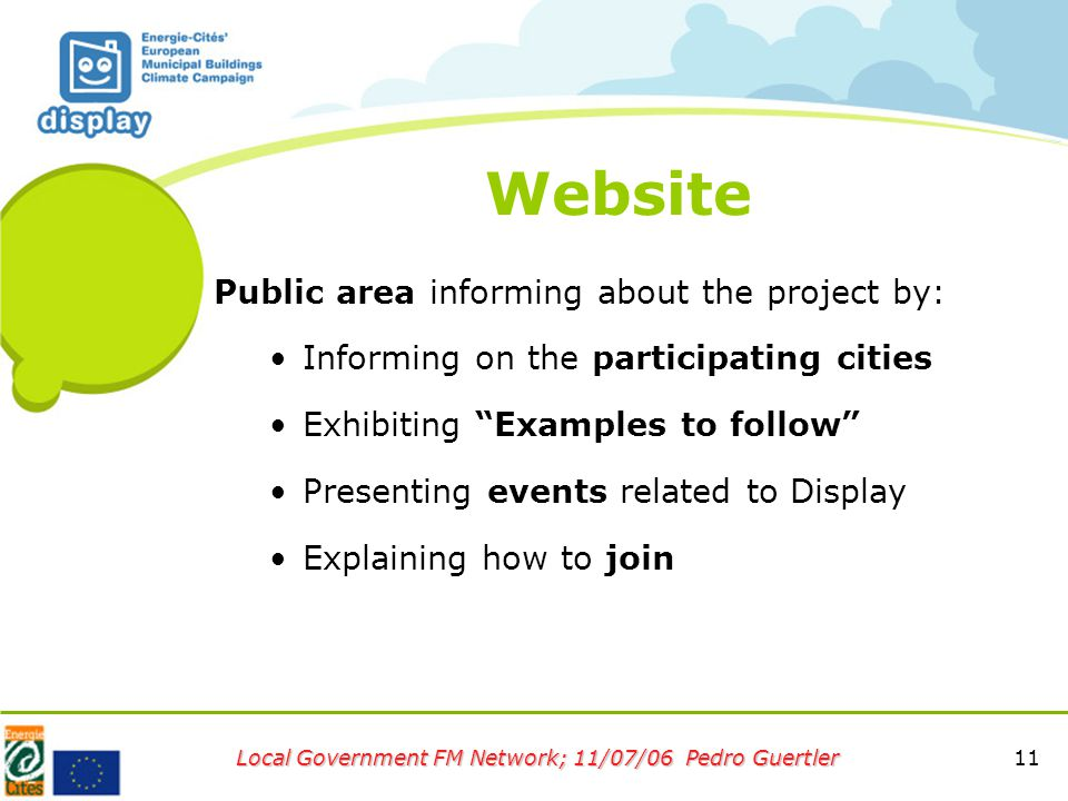 11 Local Government FM Network; 11/07/06 Pedro Guertler Website Public area informing about the project by: Informing on the participating cities Exhibiting Examples to follow Presenting events related to Display Explaining how to join
