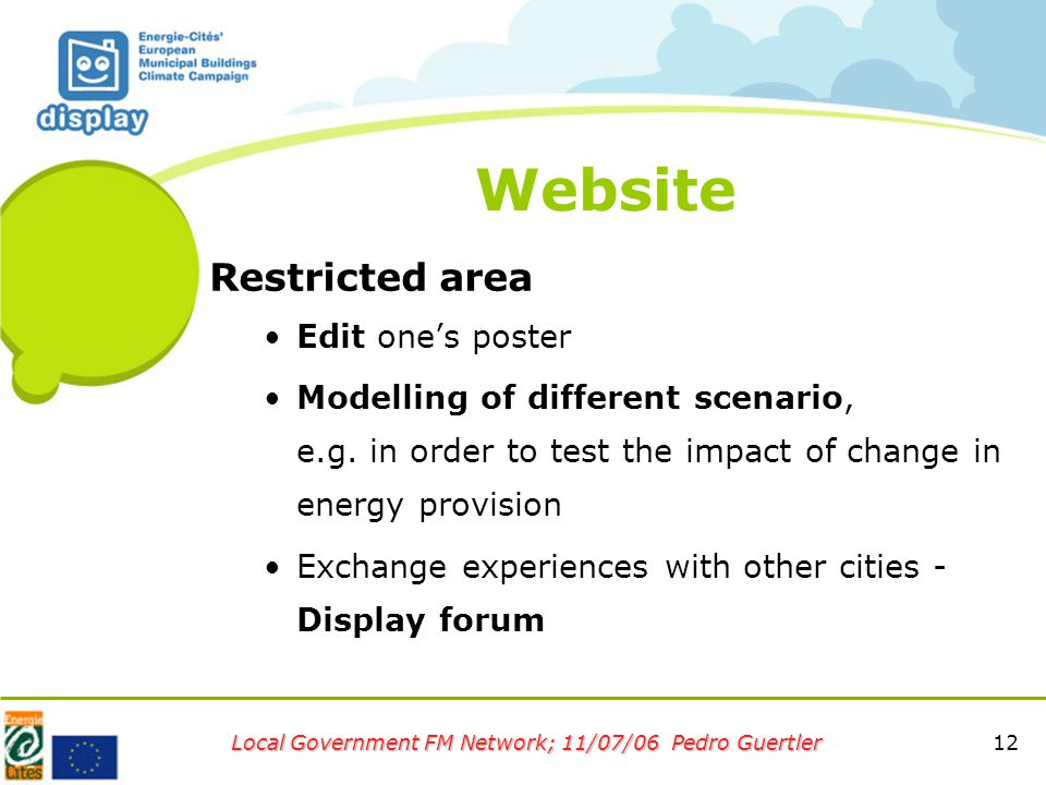 12 Local Government FM Network; 11/07/06 Pedro Guertler Website Restricted area Edit one's poster Modelling of different scenario, e.g.
