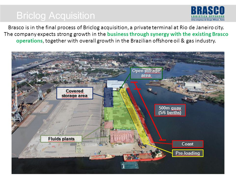 Brasco is in the final process of Briclog acquisition, a private terminal at Rio de Janeiro city.