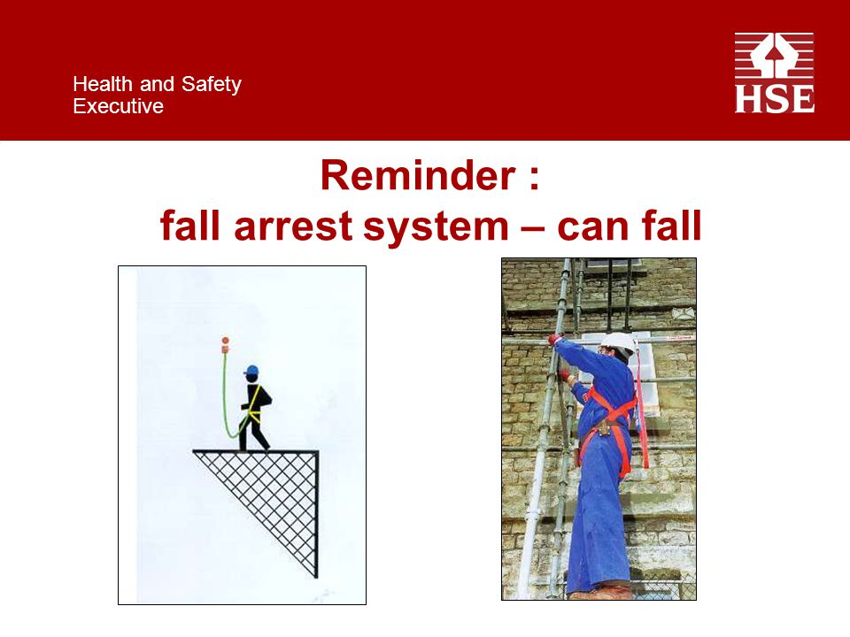 Health and Safety Executive Reminder : fall arrest system – can fall