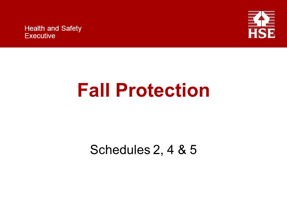 Health and Safety Executive Fall Protection Schedules 2, 4 & 5