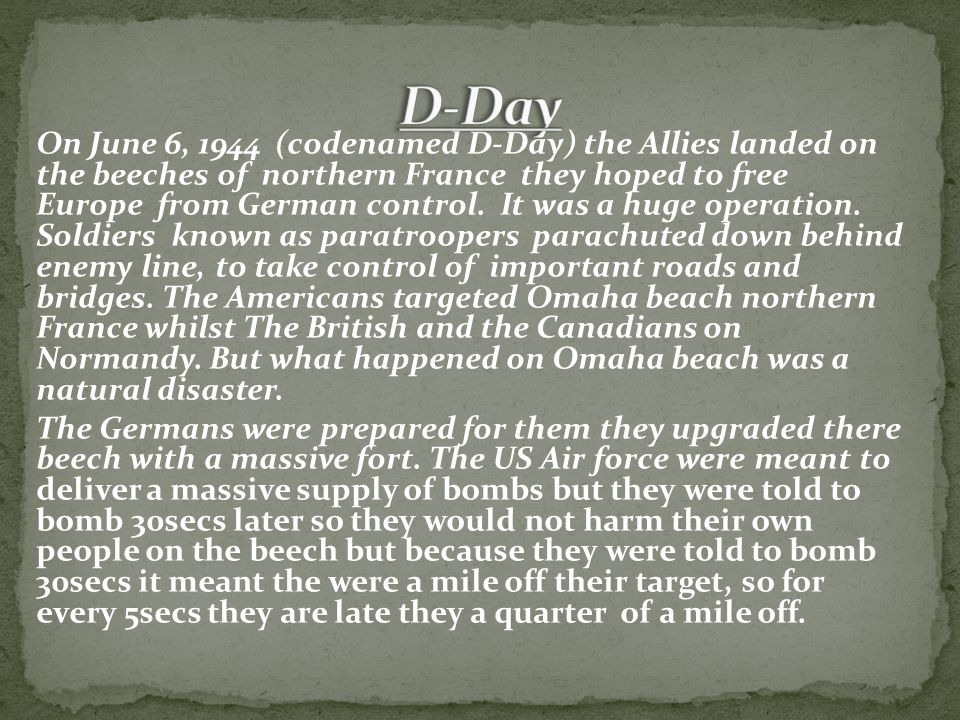 On June 6, 1944 (codenamed D-Day) the Allies landed on the beeches of northern France they hoped to free Europe from German control.