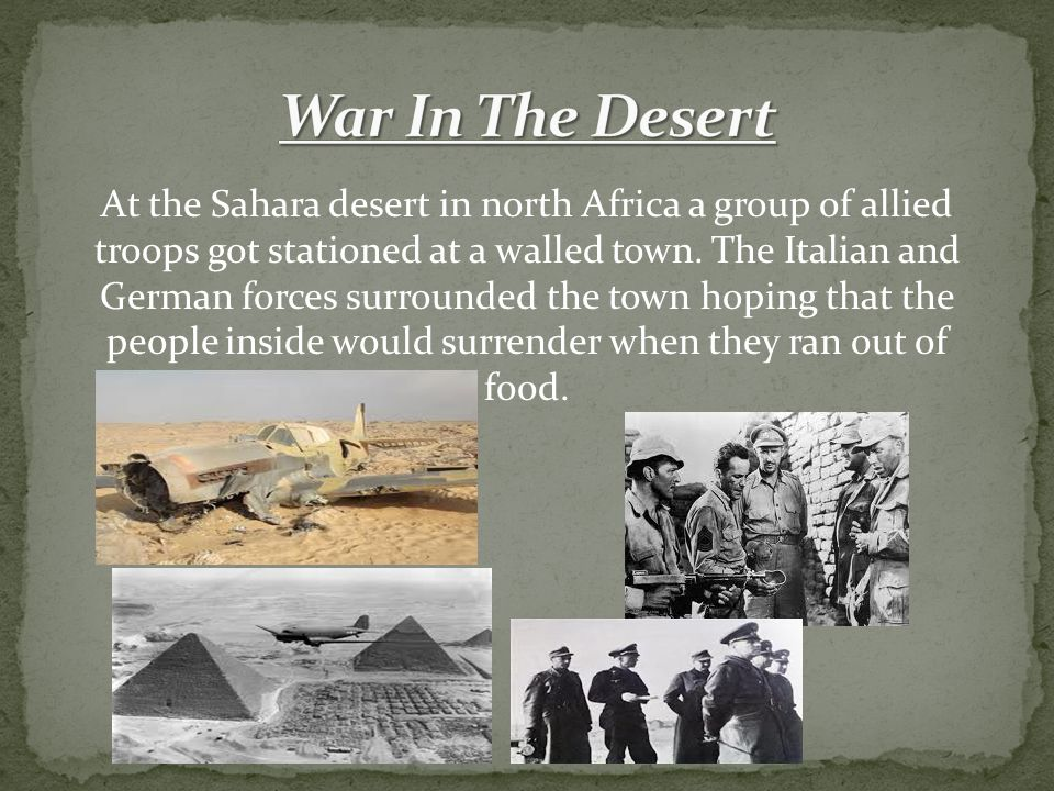 At the Sahara desert in north Africa a group of allied troops got stationed at a walled town.