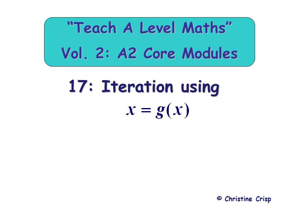 "17: Iteration using © Christine Crisp ""Teach A Level Maths"" Vol. 2: A2 Core Modules"