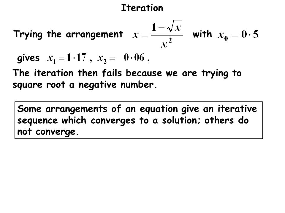 Iteration gives Trying the arrangement with The iteration then fails because we are trying to square root a negative number. Some arrangements of an e