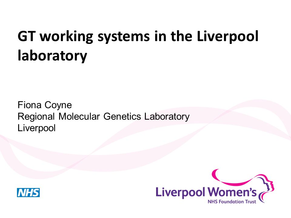 GT working systems in the Liverpool laboratory Fiona Coyne Regional Molecular Genetics Laboratory Liverpool