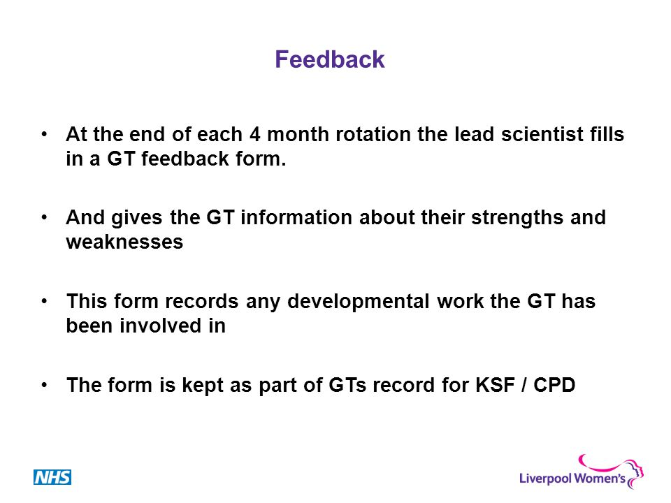 Feedback At the end of each 4 month rotation the lead scientist fills in a GT feedback form.