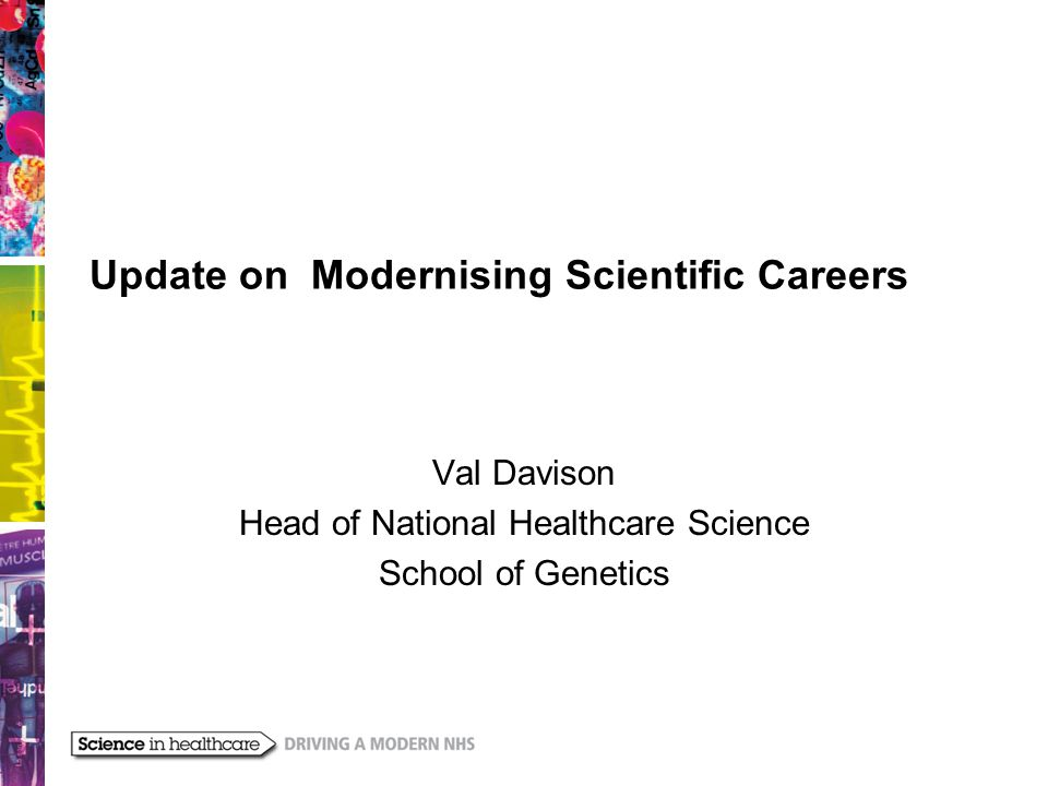 Moving to the Future MSC has been approved by new ministers Mentioned in dispatches –We will increase the use of highly qualified clinical scientists in the NHS to free up doctors to focus on the work that only they can do, as part of the Modernising Scientific Careers programme.
