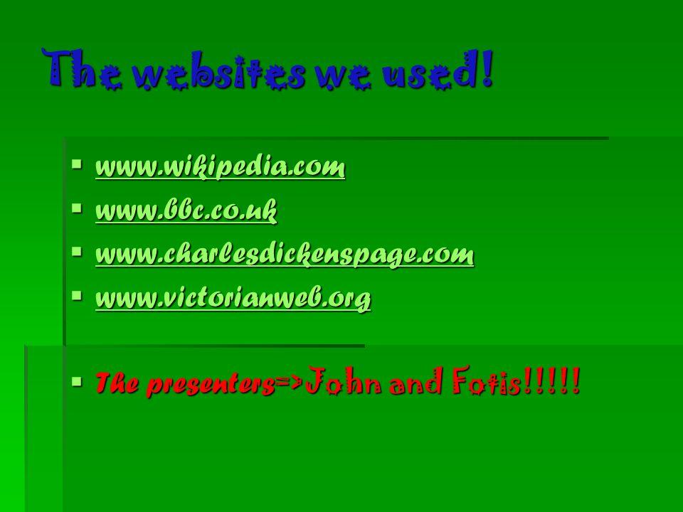 The websites we used!  www.wikipedia.com www.wikipedia.com  www.bbc.co.uk www.bbc.co.uk  www.charlesdickenspage.com www.charlesdickenspage.com  ww