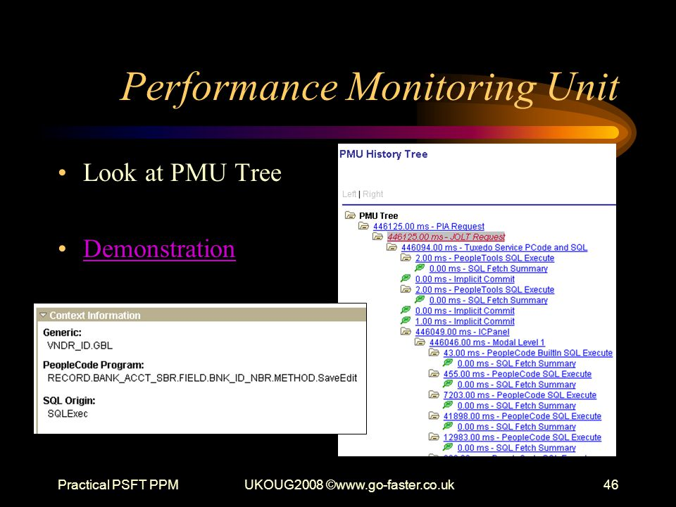 Practical PSFT PPMUKOUG2008 ©www.go-faster.co.uk46 Performance Monitoring Unit Look at PMU Tree Demonstration