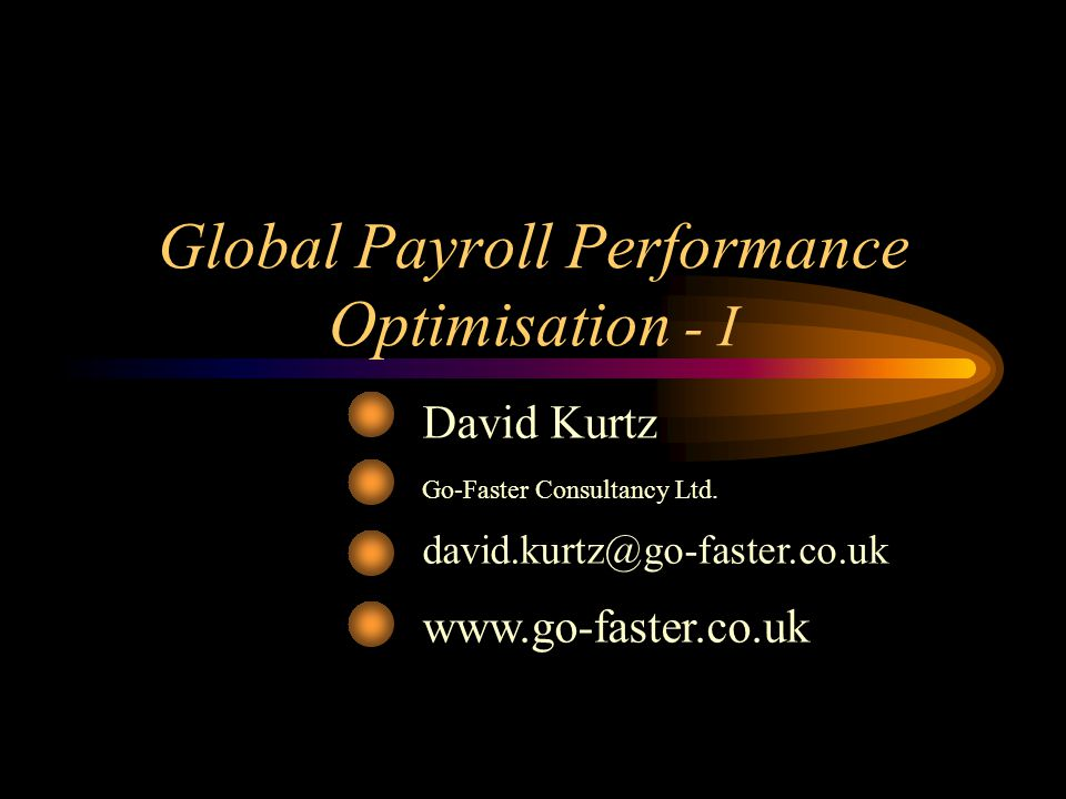 Global Payroll Performance Optimisation - I David Kurtz Go-Faster Consultancy Ltd.