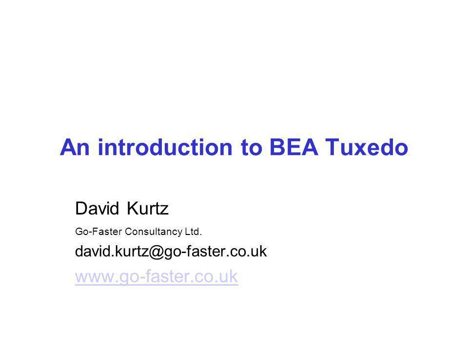 An introduction to BEA Tuxedo David Kurtz Go-Faster Consultancy Ltd. david.kurtz@go-faster.co.uk www.go-faster.co.uk