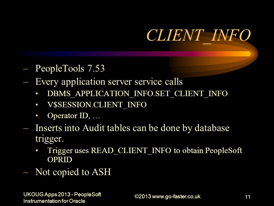 CLIENT_INFO –PeopleTools 7.53 –Every application server service calls DBMS_APPLICATION_INFO.SET_CLIENT_INFO V$SESSION.CLIENT_INFO Operator ID, … –Inse