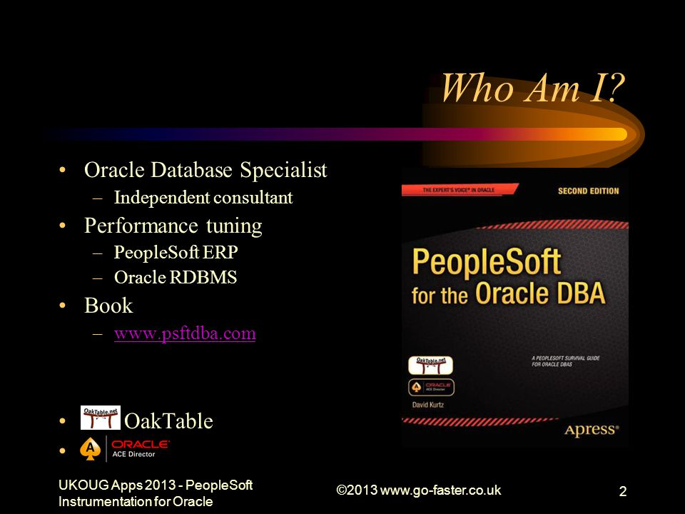 PIA Instrumentation PeopleTools 8.50 Module = Component Action = Page –Or XYZZY for search dialogue UKOUG Apps 2013 - PeopleSoft Instrumentation for Oracle ©2013 www.go-faster.co.uk 13