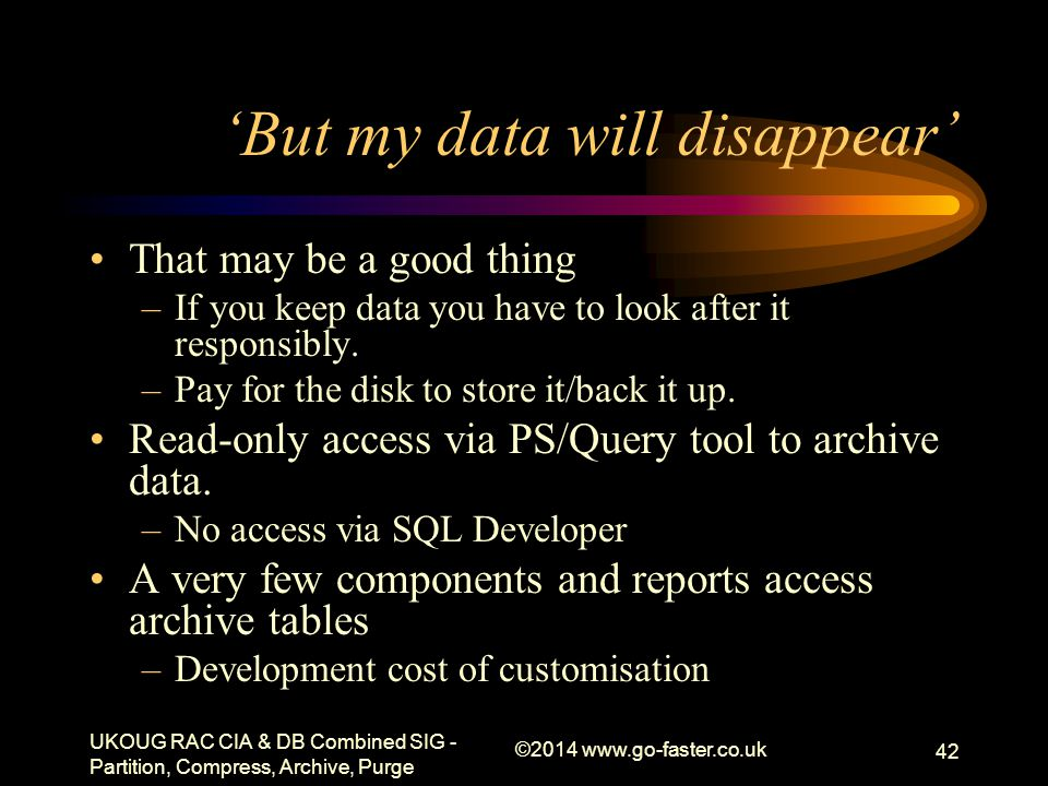 'But my data will disappear' That may be a good thing –If you keep data you have to look after it responsibly. –Pay for the disk to store it/back it u