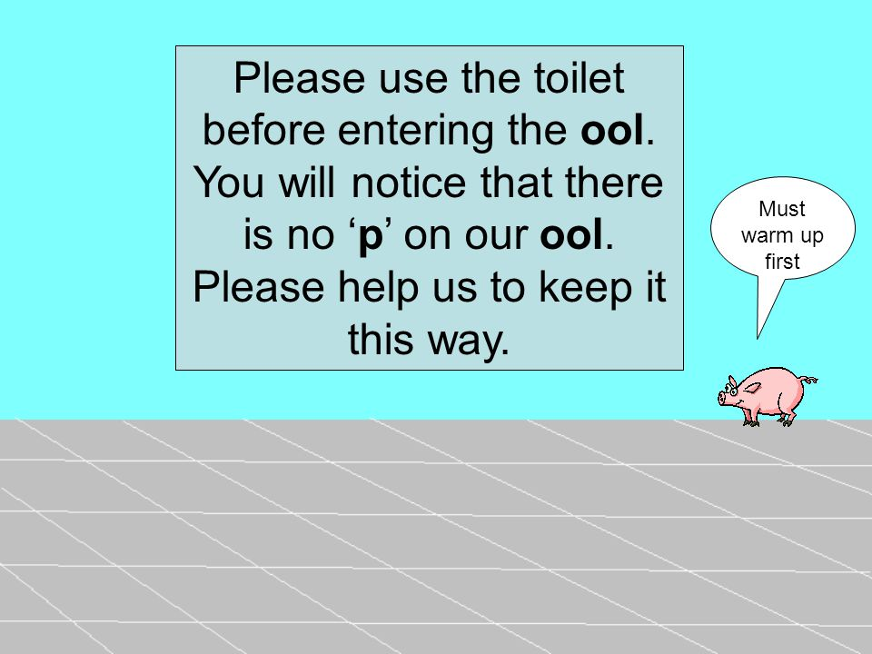 Must warm up first Please use the toilet before entering the ool.