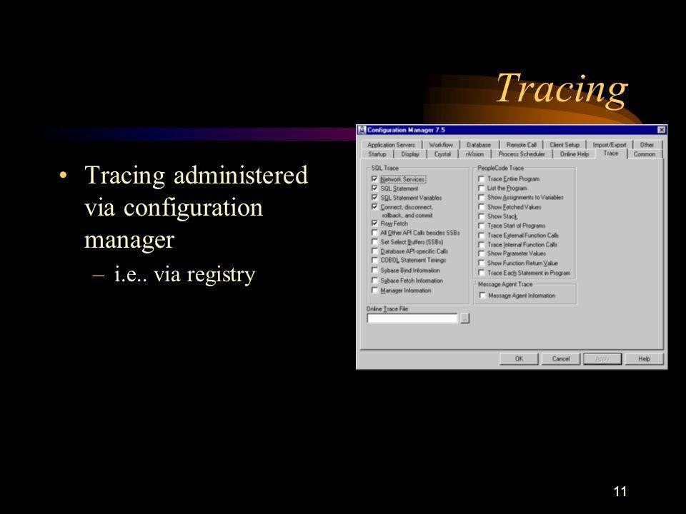 11 Tracing Tracing administered via configuration manager –i.e.. via registry