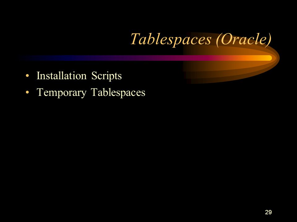 29 Tablespaces (Oracle) Installation Scripts Temporary Tablespaces