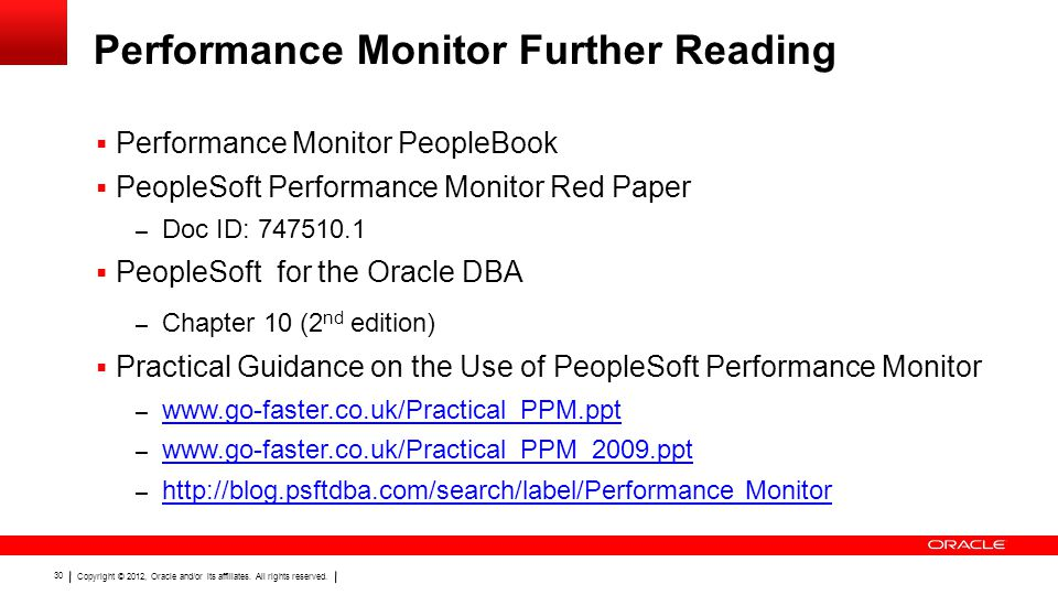 Copyright © 2012, Oracle and/or its affiliates. All rights reserved. 30 Performance Monitor Further Reading  Performance Monitor PeopleBook  PeopleS