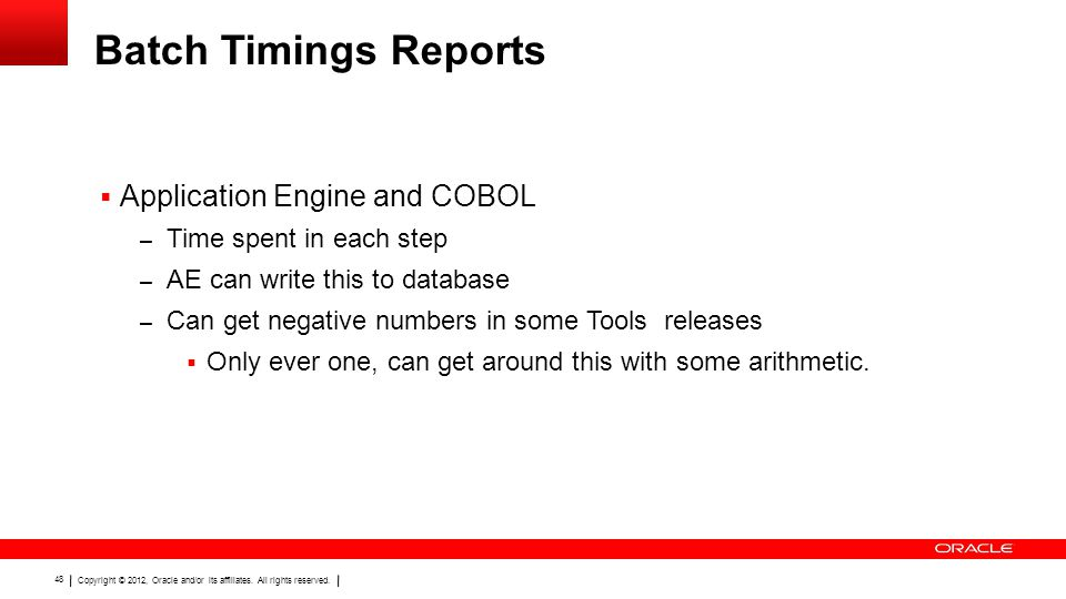 Copyright © 2012, Oracle and/or its affiliates. All rights reserved. 48 Batch Timings Reports  Application Engine and COBOL – Time spent in each step