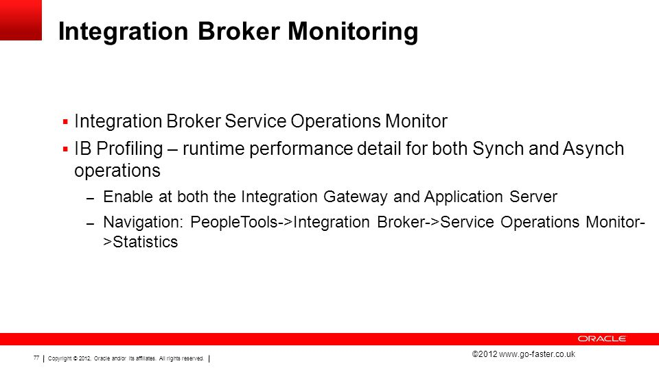 Copyright © 2012, Oracle and/or its affiliates. All rights reserved. 77 Integration Broker Monitoring  Integration Broker Service Operations Monitor