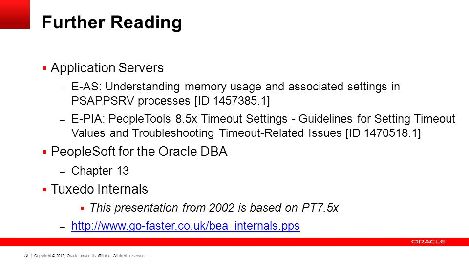 Copyright © 2012, Oracle and/or its affiliates. All rights reserved. 78 Further Reading  Application Servers – E-AS: Understanding memory usage and a