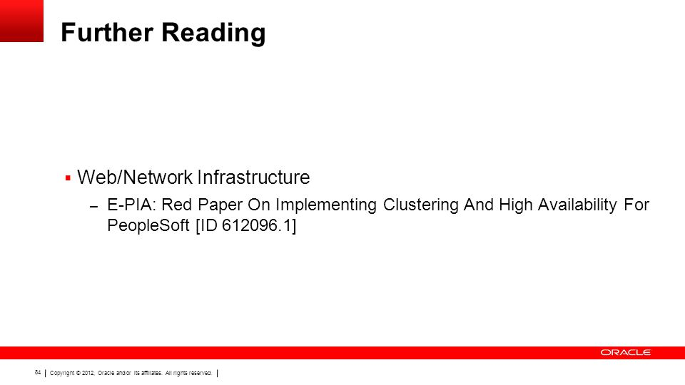 Copyright © 2012, Oracle and/or its affiliates. All rights reserved. 84 Further Reading  Web/Network Infrastructure – E-PIA: Red Paper On Implementin