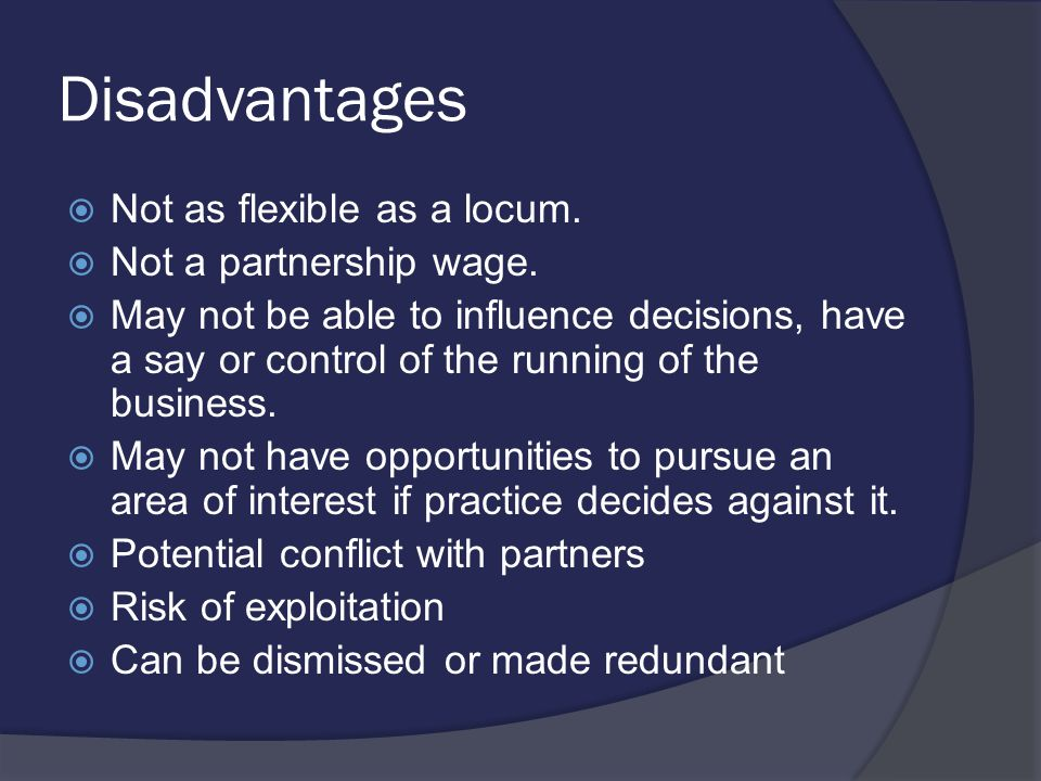 Disadvantages  Not as flexible as a locum.  Not a partnership wage.