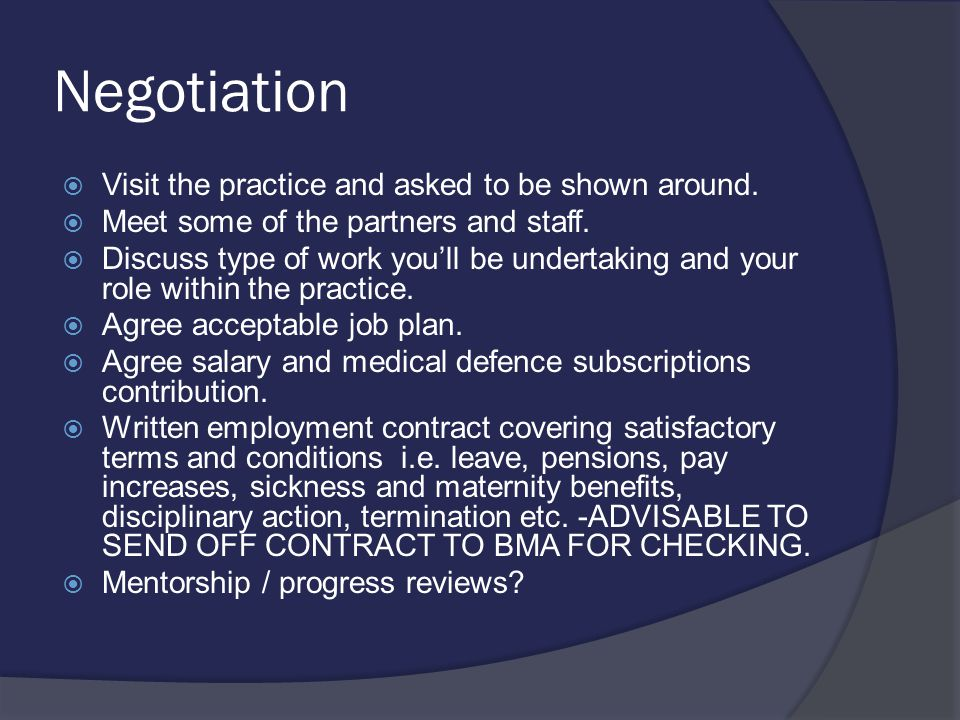 Negotiation  Visit the practice and asked to be shown around.