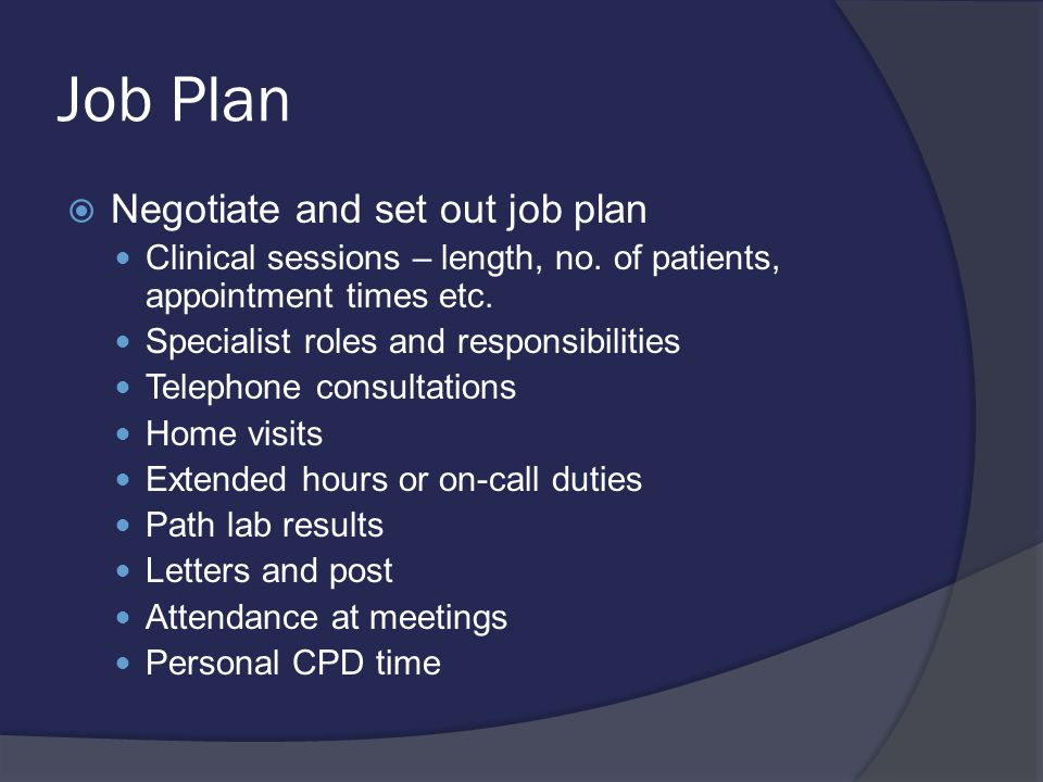 Job Plan  Negotiate and set out job plan Clinical sessions – length, no.