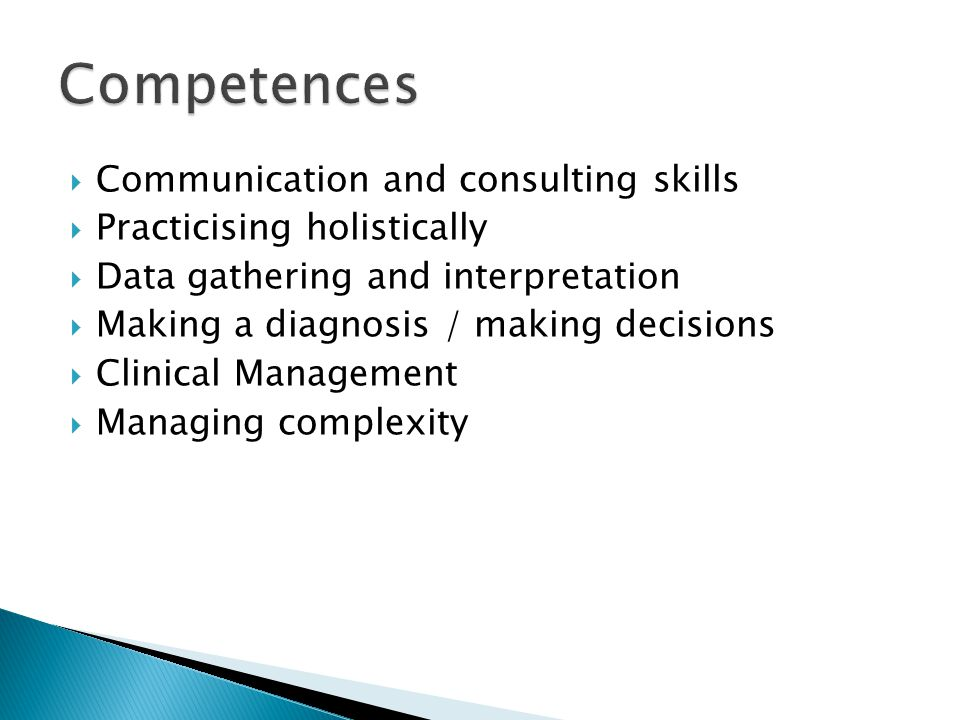 Communication and consulting skills  Practicising holistically  Data gathering and interpretation  Making a diagnosis / making decisions  Clinical Management  Managing complexity