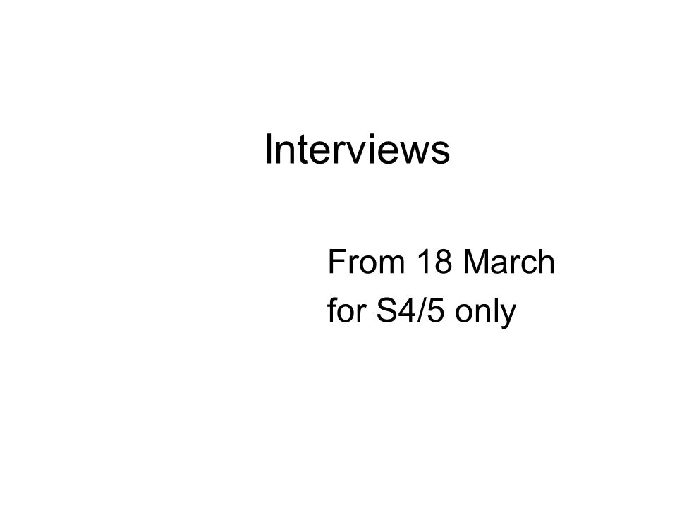 Interviews From 18 March for S4/5 only