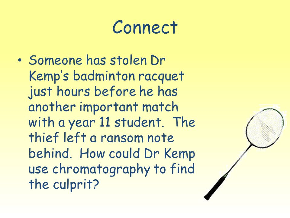 Connect Someone has stolen Dr Kemp's badminton racquet just hours before he has another important match with a year 11 student. The thief left a ranso