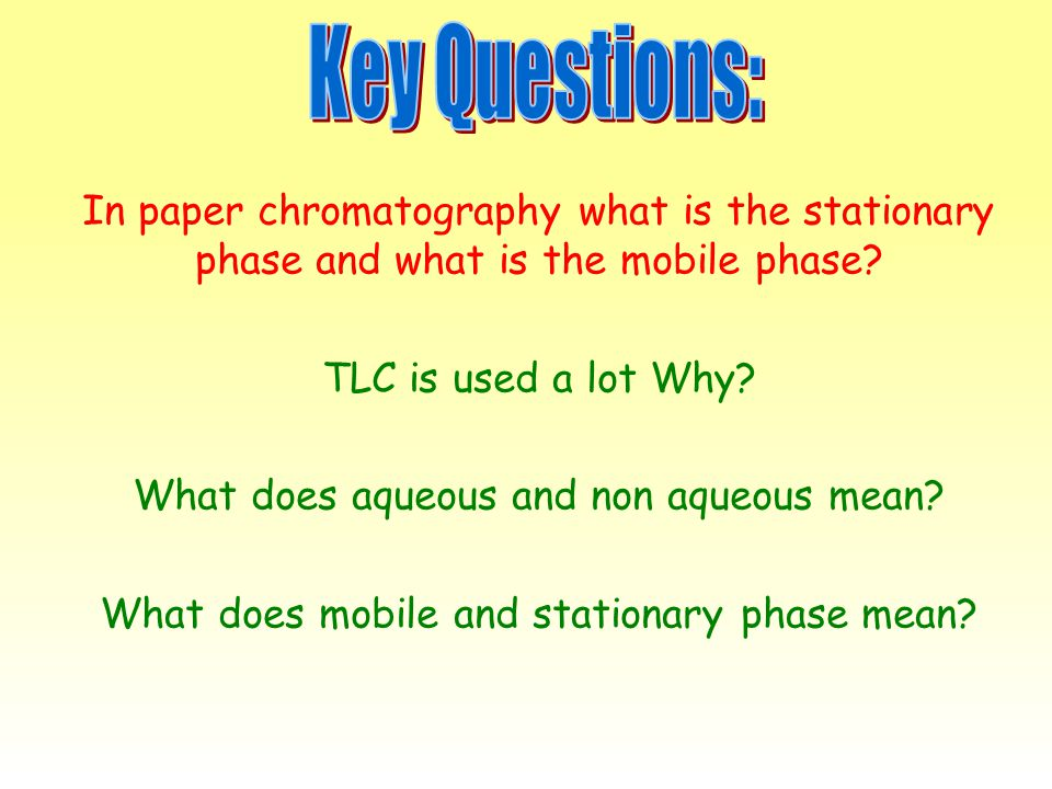 In paper chromatography what is the stationary phase and what is the mobile phase? TLC is used a lot Why? What does aqueous and non aqueous mean? What