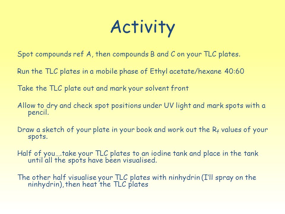 Spot compounds ref A, then compounds B and C on your TLC plates. Run the TLC plates in a mobile phase of Ethyl acetate/hexane 40:60 Take the TLC plate