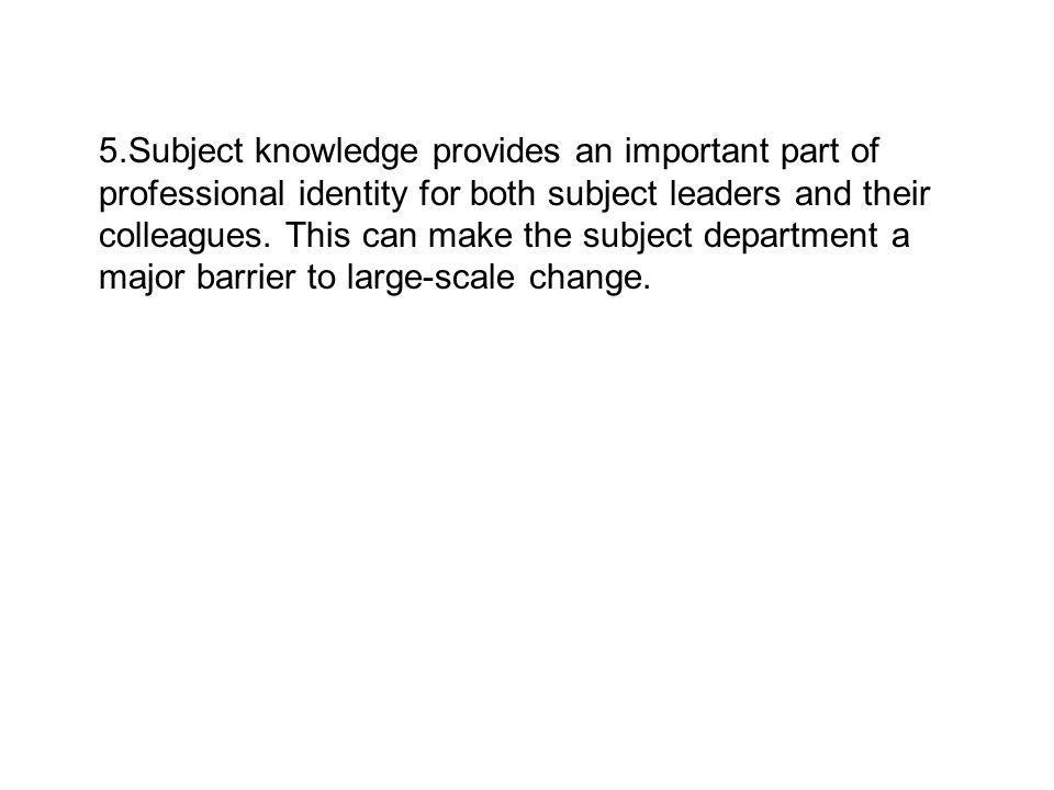 5.Subject knowledge provides an important part of professional identity for both subject leaders and their colleagues.