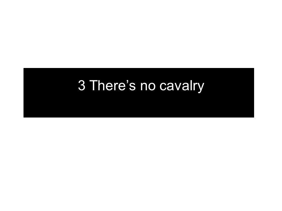 3 There's no cavalry