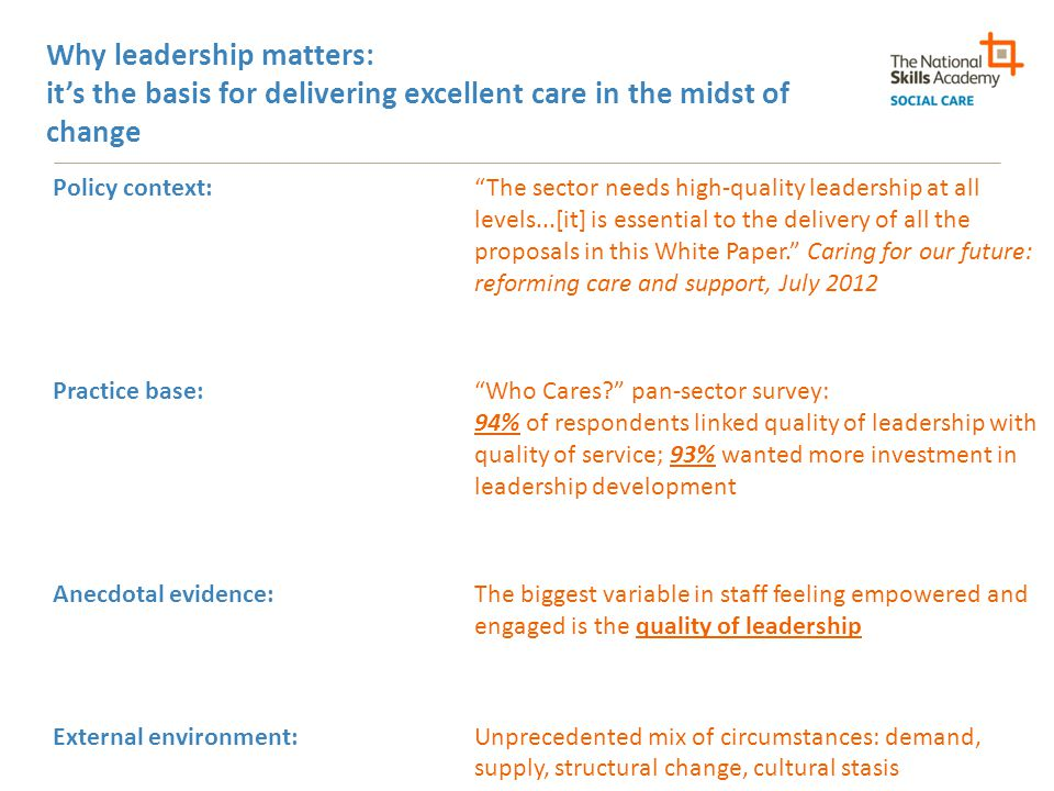 "Why leadership matters: it's the basis for delivering excellent care in the midst of change Policy context:""The sector needs high-quality leadership a"