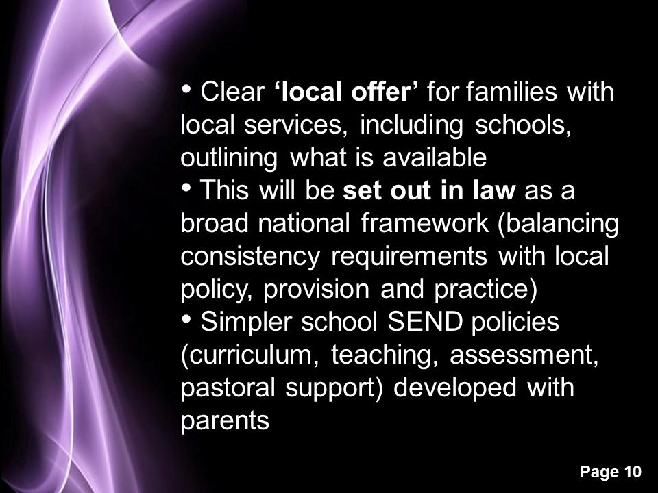 Page 10 Clear 'local offer' for families with local services, including schools, outlining what is available This will be set out in law as a broad na