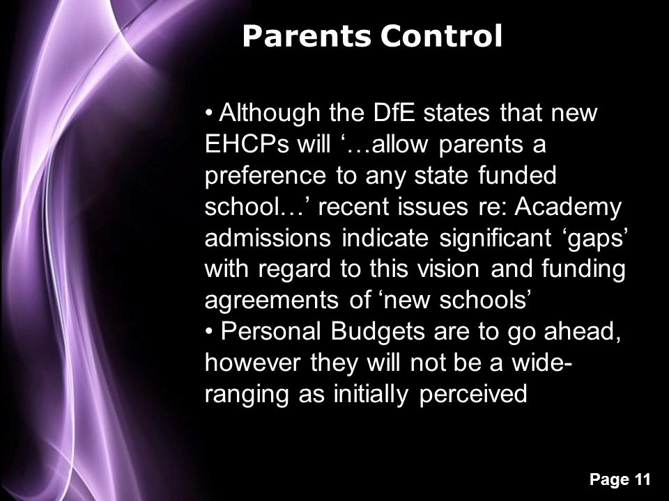 Page 11 Parents Control Although the DfE states that new EHCPs will '…allow parents a preference to any state funded school…' recent issues re: Academ