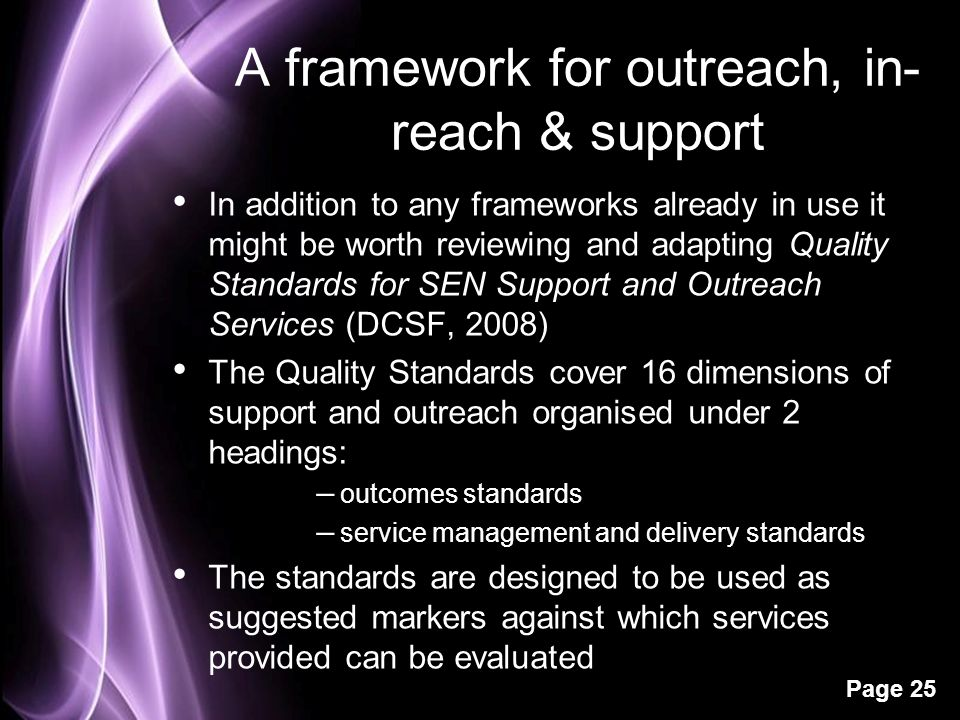 Page 25 A framework for outreach, in- reach & support In addition to any frameworks already in use it might be worth reviewing and adapting Quality St