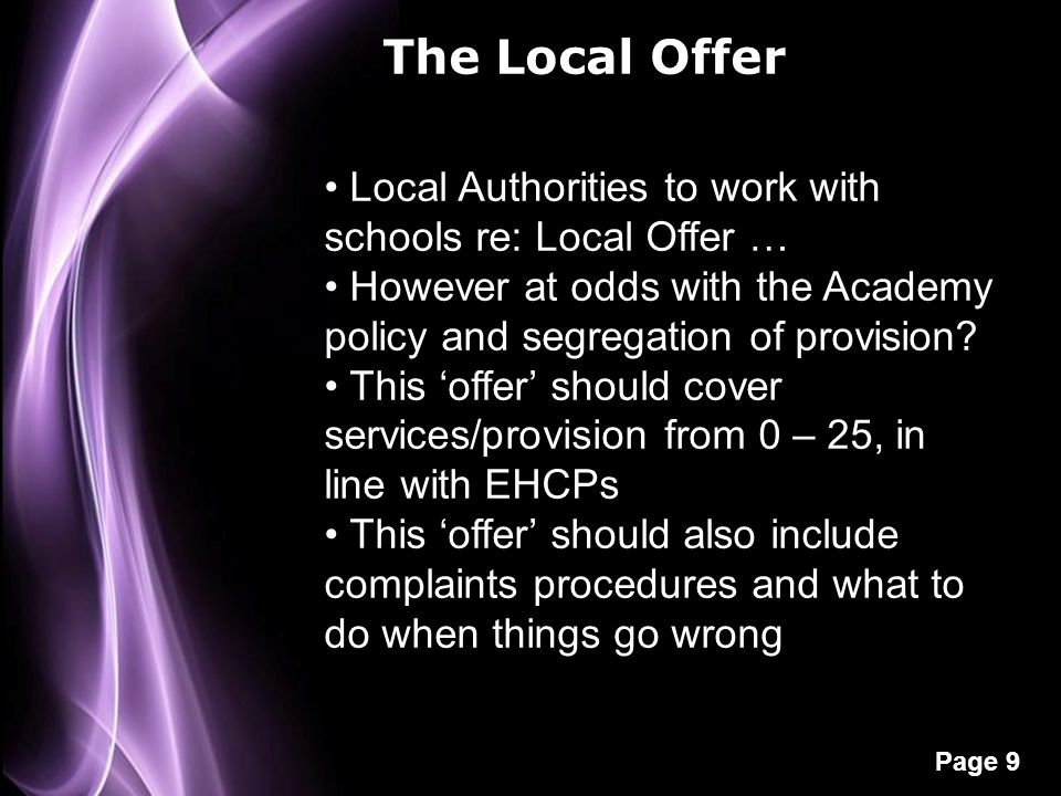 Page 9 The Local Offer Local Authorities to work with schools re: Local Offer … However at odds with the Academy policy and segregation of provision?