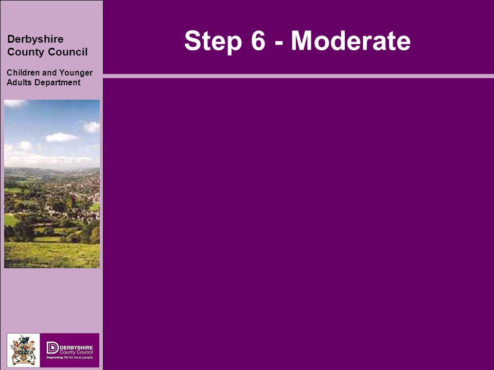 Derbyshire County Council Children and Younger Adults Department Step 6 - Moderate
