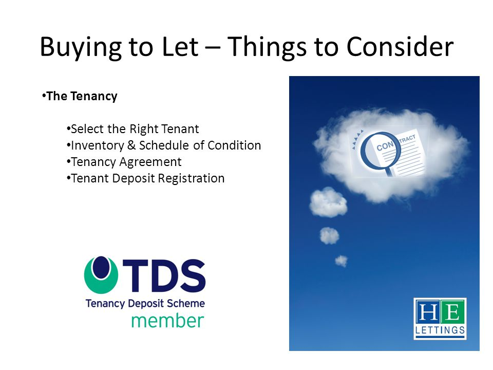 Buying to Let – Things to Consider The Tenancy Select the Right Tenant Inventory & Schedule of Condition Tenancy Agreement Tenant Deposit Registration